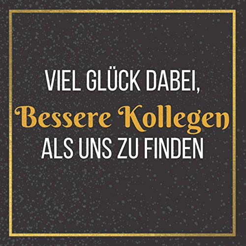 Viel Glück dabei, bessere Kollegen als uns zu finden: Gästebuch für Abschiedsfeier / kollegenbuch...