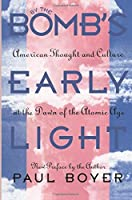 By the Bomb's Early Light: American Thought and Culture at the Dawn of the Atomic Age by Paul Boyer(1994-09-30)