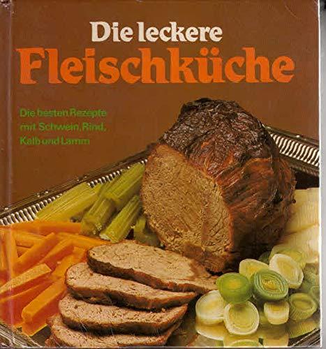 Die leckere Fleischküche. Die besten Rezepte mit Schwein, Rind, Kalb und Lamm.