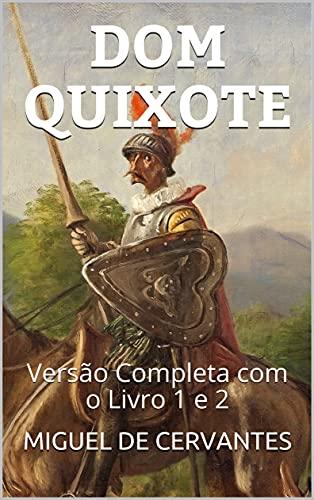 DOM QUIXOTE: Versão Completa Com o Livro 1 e 2