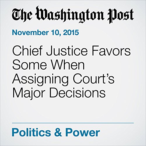Chief Justice Favors Some When Assigning Court's Major Decisions cover art