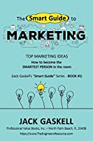 """The """"Smart Guide"""" to MARKETING: How to become the Smartest Person in tne room"""