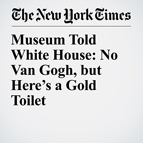 Museum Told White House: No Van Gogh, but Here's a Gold Toilet copertina