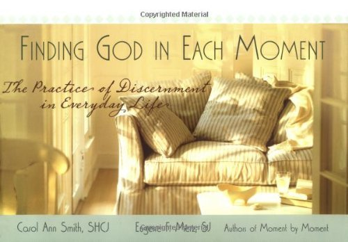 Finding God in Each Moment: The Practice of Discernment in Everyday Life by [Carol Ann Smith]