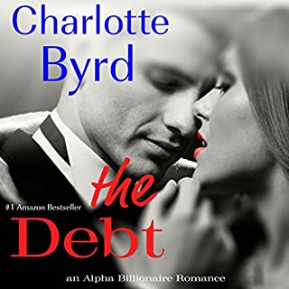 The Debt     An Alpha Billionaire Romance              By:                                                                                                                                 Charlotte Byrd                               Narrated by:                                                                                                                                 Faith Marden,                                                                                        David Beroff                      Length: 4 hrs and 13 mins     15 ratings     Overall 2.6