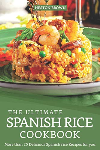 The Ultimate Spanish Rice Cookbook: More than 25 Delicious Spanish Rice Recipes for you