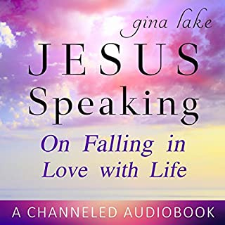 Jesus Speaking     On Falling in Love with Life              By:                                                                                                                                 Gina Lake                               Narrated by:                                                                                                                                 Gina Lake                      Length: 3 hrs and 48 mins     34 ratings     Overall 4.9