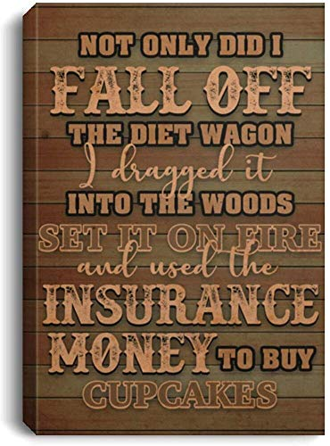 """Meaningful Quote Not Only Did I Fall Off The Diet Wagon Wrapped Framed Canvas Prints –Home Decor Wall Art Best Birthday Present for Your Child/Children On Christmas, Anniversary 24 (16""""x24"""")"""