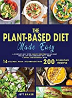 The Plant-Based Diet Made Easy: A Complete Diet with Healthy Recipes for an Easy Vegan Anti-Inflammatory Meal Prep. a Guide for Beginners with 14-Day Meal Plan + Cookbook with 200 Delicious Recipes