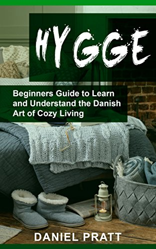 Hygge: Beginner's Guide to Learn and Understand the Danish Art of Cozy Living (English Edition)