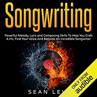 Songwriting: Powerful Melody, Lyric and Composing Skills to Help You Craft a Hit audiobook cover art