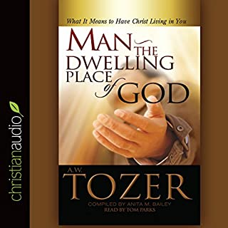 Man - the Dwelling Place of God     What It Means to Have Christ Living in You              By:                                                                                                                                 A. W. Tozer                               Narrated by:                                                                                                                                 Tom Parks                      Length: 4 hrs and 41 mins     1 rating     Overall 5.0