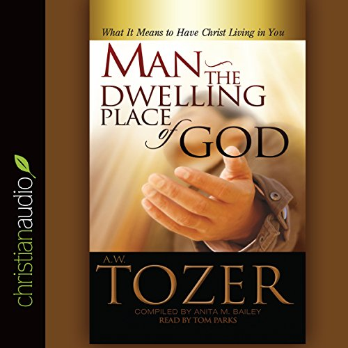 Man - the Dwelling Place of God: What It Means to Have Christ Living in You