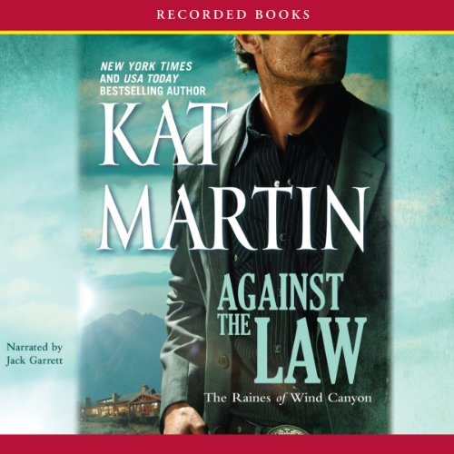 Against the Law     The Raines of Wind Canyon, Book 3              Written by:                                                                                                                                 Kat Martin                               Narrated by:                                                                                                                                 Jack Garrett                      Length: 11 hrs and 48 mins     Not rated yet     Overall 0.0