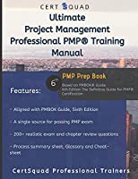 Ultimate Project Management Professional PMP® Training Manual: Based on PMBOK® Guide - 6th Edition. The Definitive Guide for PMP® Certification