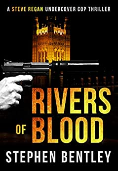 Rivers of Blood: Another Gripping Thriller in the Steve Regan Undercover Cop Thrillers Series by [Stephen Bentley]