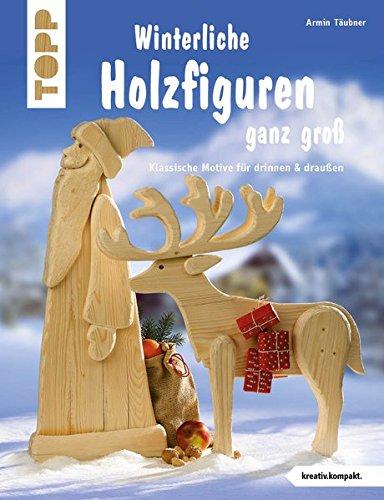 Winterliche Holzfiguren ganz groß (kreativ.kompakt): Klassische Motive für drinnen & draußen