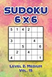 Sudoku 6 x 6 Level 2: Medium Vol. 15: Play Sudoku 6x6 Grid With Solutions Medium Level Volumes 1-40 Sudoku Cross Sums Variation Travel Paper Logic ... Challenge Genius All Ages Kids to Adult Gifts