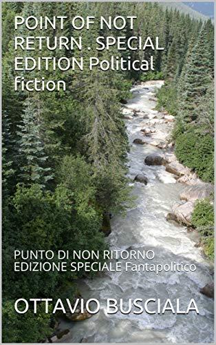 POINT OF NOT RETURN . SPECIAL EDITION Political fiction: PUNTO DI NON RITORNO EDIZIONE SPECIALE Fantapolitico (1) (Italian Edition)
