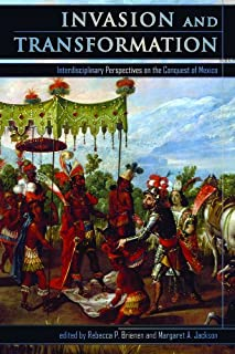 Invasion and Transformation: Interdisciplinary Perspectives on the Conquest of Mexico