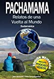 PACHAMAMA: Relatos de una Vuelta al Mundo I. Sudamérica