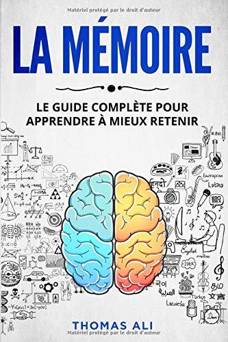 La mémoire: Le guide complète pour apprendre à mieux retenir