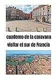 Autocaravana visitando el sur de Francia: Diario de viaje en autocaravana / Complemento perfecto para su guía de viaje / diario de viaje para completar / descubrir el sur de Francia