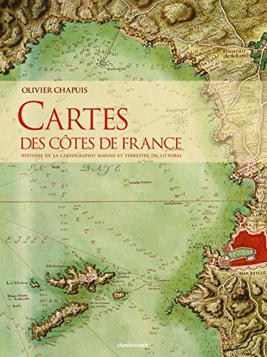 Cartes des côtes de France: Histoire et cartographie marine et terrestre du littoral