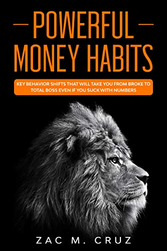 Powerful Money Habits: Key behavior shifts that will take you from broke to total boss even if you suck with numbers (English Edition)