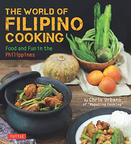The World of Filipino Cooking: Food and Fun in the Philippines by Chris Urbano of 'Maputing Cooking' (over 90 recipes)