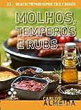 Molhos Temperos e Rubs: Dicas de Preparo rápido e fácil (Portuguese Edition)
