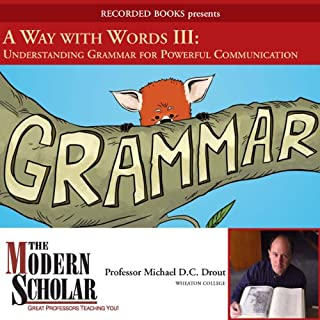 The Modern Scholar     A Way With Words Part III: Grammar for Adults              By:                                                                                                                                 Professor Michael D.C. Drout                               Narrated by:                                                                                                                                 Professor Michael D.C. Drout                      Length: 7 hrs and 58 mins     556 ratings     Overall 4.3