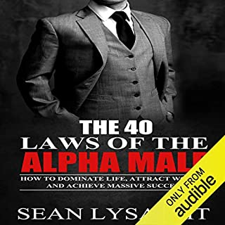 The 40 Laws of the Alpha Male     How to Dominate Life, Attract Women, and Achieve Massive Success              By:                                                                                                                                 Sean Lysaght                               Narrated by:                                                                                                                                 J. Alexander                      Length: 54 mins     112 ratings     Overall 4.2
