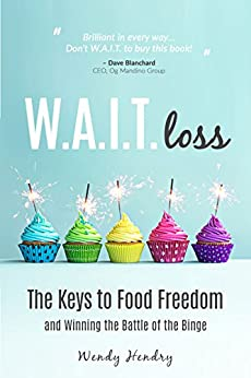W.A.I.T.loss: The Keys to Food Freedom and Winning the Battle of the Binge (Eating Disorder, Diet, Weight Loss, Binging, Food Addictions) by [Wendy Hendry]