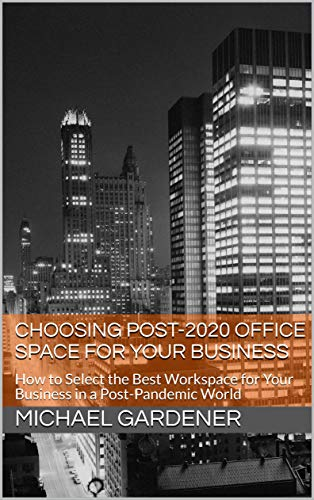 Choosing Post-2020 Office Space for Your Business: How to Select the Best Workspace...