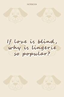 Lined Notebook Journal Dog Pattern Cover If love is blind, why is lingerie so popular-: 6x9 inch, Happy, Journal, Notebook...