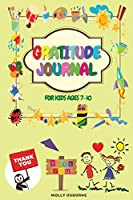 Gratitude Journal for Kids: A Daily Gratitude Journal to Teach Kids to Practice Gratitude, Mindfulness, to Have Fun & Fast Ways to Give Daily Thanks (Family Activities, Daily Activities, Weekly activities & Monthly Activities) for Kids Ages 7-10