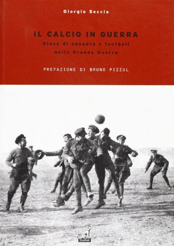 Il calcio in guerra. Gioco di squadra e football nella grande guerra