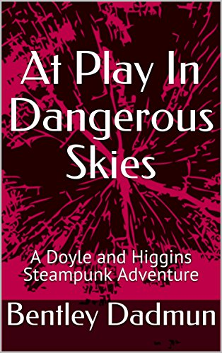 At Play In Dangerous Skies: A Doyle and Higgins Steampunk Thriller (Doyle and Higgins Steampunk mystery thrillers Book 1) steampunk buy now online