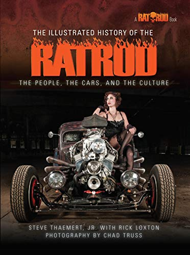 The Illustrated History of the Rat Rod: The People, the Cars, and the Culture