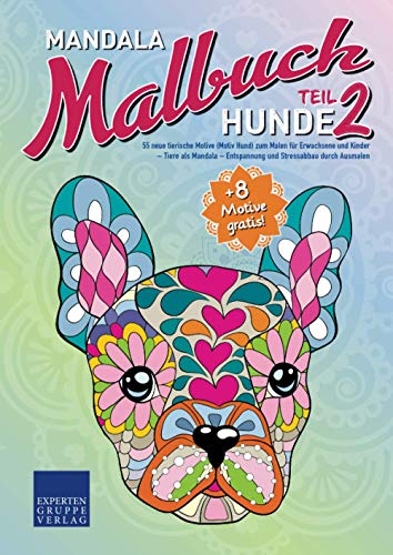 Mandala Malbuch Hunde Teil 2: 55 neue tierische Motive (Motiv Hund) zum Malen für Erwachsene und Kinder – Tiere als Mandala – Entspannung und Stressabbau durch Ausmalen (Mandala Malbücher Tiermotive)