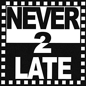Never 2 Late