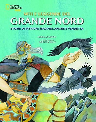 Miti e leggende del grande Nord. Storie di intrighi, inganni, amore e vendetta. Ediz. a colori