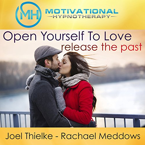 Open Yourself to Love, Release the Past - Meditation, Hypnosis and Music audiobook cover art