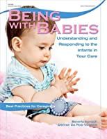 Being with Babies: Understanding and Responding to the Infants in Your Care (Best Practices for Caregivers) by Beverly Kovach Denise Da Ros-Voseles(2008-09-01)