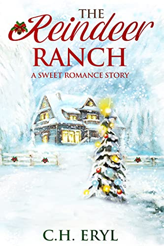 The Reindeer Ranch: A Sweet Romance Story by [C.H. Eryl]