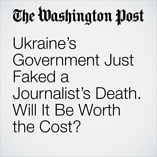 Ukraine's Government Just Faked a Journalist's Death. Will It Be Worth the Cost? copertina