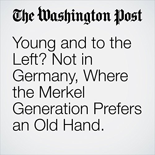 Young and to the Left? Not in Germany, Where the Merkel Generation Prefers an Old Hand. copertina