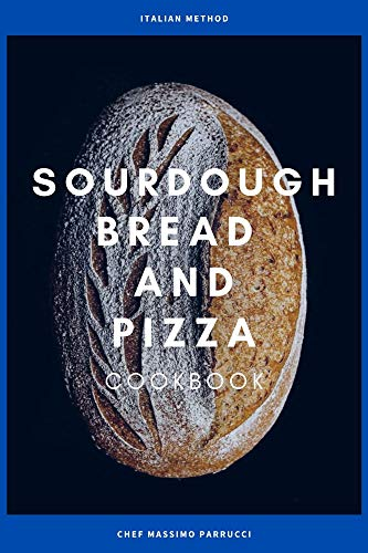 sourdough bread and pizza cookbook: The secrets course of sourdough step by step to make creations with incredible flavors, fragrances and appearance