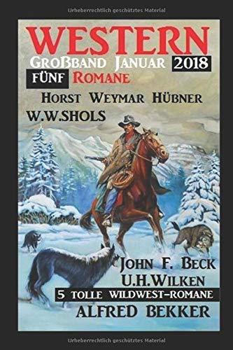 5 tolle Wildwest-Romane: Western Großband Januar 2018